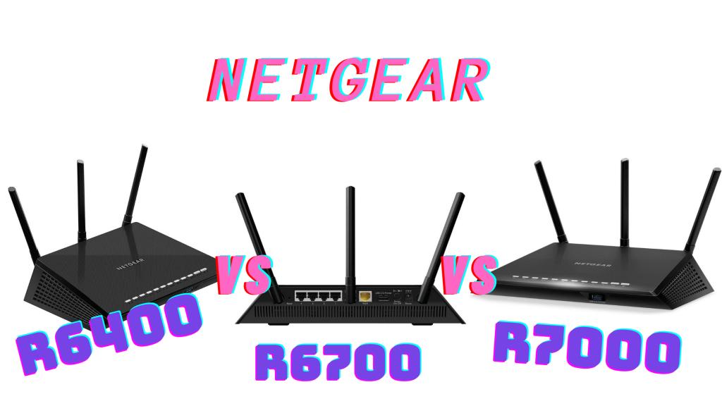 Netgear R6400 Vs R6700 Vs R7000